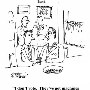 Cartoon -- I don't vote. They've got machines to do that now..jpg