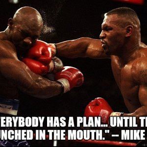 Everyone has a Plan... -- Mike Tyson.jpg